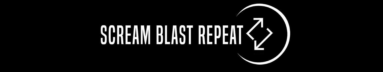 Scream Blast Repeat